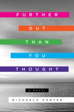 Further Out Than You Thought : A Novel - Michaela Carter