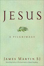 Jesus : A Pilgrimage - James Martin