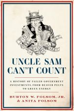 Uncle Sam Can't Count : A History of Failed Government Investments, from Beaver Pelts to Green Energy - Burton W. Folsom Jr., Jr.