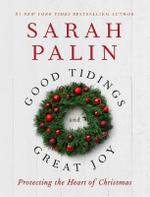 Good Tidings and Great Joy : Protecting the Heart of Christmas - Sarah Palin