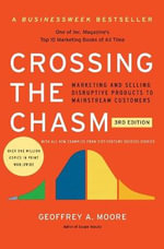 Crossing the Chasm, 3rd Edition : Marketing and Selling Disruptive Products to Mainstream Customers - Geoffrey A Moore