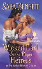 Wicked Earl Seeks Proper Heiress : The Husband Hunters Club - Sara Bennett