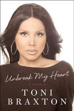 Unbreak My Heart : A Memoir - Toni Braxton