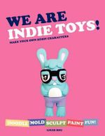We Are Indie Toys! : Make Your Own Resin Characters - Louis Bou