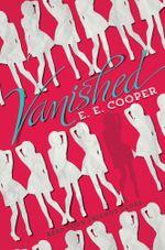 Vanished : Vanished - E. E. Cooper