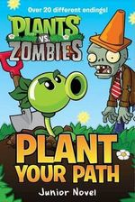 Plant vs. Zombies : Plant Your Path Junior Novel - Tracey West