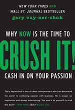 Crush It! : Why Now is the Time to Cash in on Your Passion - Gary Vaynerchuk