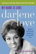 My Name Is Love : How Bosses, Boyfriends, and Bureaucrats Fail Low-I... - Darlene Love