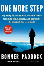 One More Step : My Story of Living with Cerebral Palsy, Climbing Kilimanjaro, and Surviving the Hardest Race on Earth - Bonner Paddock