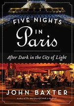 Five Nights in Paris : After Dark in the City of Light - John Baxter