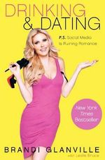 Drinking and Dating : P.S. Social Media Is Ruining Romance - Brandi Glanville