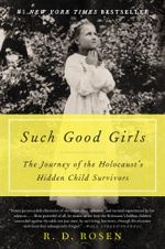 Such Good Girls : The Journey of the Holocaust's Hidden Child Survivors - R. D. Rosen