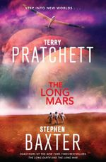 The Long Mars : Long Earth Series : Book 3 - Sir Terence David John Pratchett