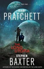 The Long Utopia : Long Earth Series : Book 4 - Sir Terence David John Pratchett