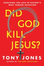 Did God Kill Jesus? : Searching for Love in History's Most Famous Execution - Tony Jones