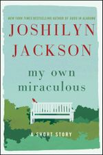 My Own Miraculous : A Short Story - Joshilyn Jackson