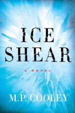 Ice Shear : A Novel - M. P. Cooley