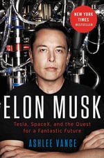 Elon Musk : Tesla, Spacex, and the Quest for a Fantastic Future - Ashlee Vance