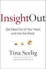 Insight Out : Get Ideas Out of Your Head and Into the World - Tina Seelig
