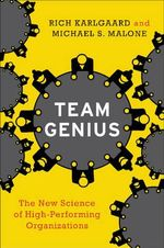 Team Genius : The New Science of High-Performing Organizations - Rich Karlgaard