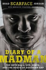 Diary of a Madman : The Geto Boys, Life, Death, and the Roots of Southern Rap - Brad Jordan