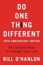 Do One Thing Different : Ten Simple Ways to Change Your Life - Bill O'hanlon