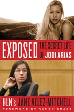 Exposed : The Secret Life of Jodi Arias - Jane Velez-Mitchell