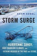 Storm Surge : Hurricane Sandy, Our Changing Climate, and Extreme Weather of the Past and Future - Adam Sobel