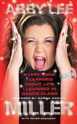 Everything I Learned About Life, I Learned in Dance Class - Abby Lee Miller