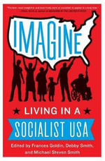 Imagine : Living in a Socialist USA - Frances Goldin