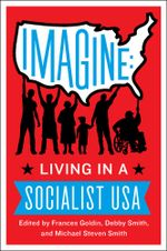 Imagine : Living in a Socialist U.S.A. - Frances Goldin