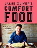 Jamie Oliver's Comfort Food : The Ultimate Weekend Cookbook - Jamie Oliver