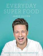 Everyday Super Food - Jamie Oliver
