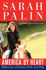 America by Heart : Reflections on Family, Faith, and Flag - Sarah Palin