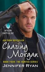 Chasing Morgan : Book Four: The Hunted Series - Jennifer Ryan