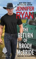 The Return of Brody McBride : Book One: The McBrides - Jennifer Ryan
