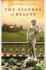 The Figures of Beauty - David MacFarlane