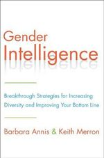 Gender Intelligence : Breakthrough Strategies for Increasing Diversity and Improving Your Bottom Line - Barbara Annis