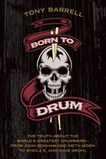 Born to Drum : The Truth About the World's Greatest Drummers--from John Bonham and Keith Moon to Sheila E. and Dave Grohl - Tony Barrell