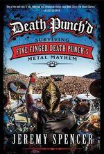 Death Punch'd : Surviving Five Finger Death Punch's Metal Mayhem - Jeremy Spencer