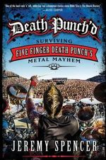 Death Punch'd : Surviving Five Finger Death Punch's Metal Mayhem - Jeremy Spencer