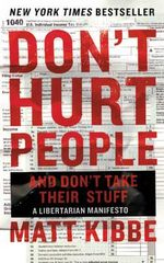 Don't Hurt People and Don't Take Their Stuff : A Libertarian Manifesto - Matt Kibbe