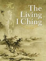 The Living I Ching : Using Ancient Chinese Wisdom to Shape Your Life - Ming-Dao Deng