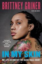 In My Skin : My Life on and Off the Basketball Court - Brittney Griner