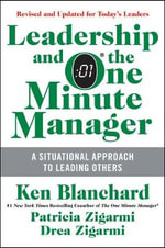 Leadership and the One Minute Manager : Increasing Effectiveness Through Situational Leadership II - Ken Blanchard