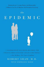 The Epidemic : Raising Secure, Loving, Happy, and Responsible Children in an Era of Absentee and Permissive Parenting - Robert Shaw