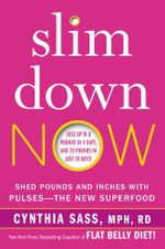 Slim Down Now : Shed Pounds and Inches with Real Food, Real Fast - Cynthia Sass