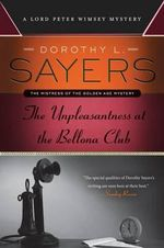 The Unpleasantness at the Bellona Club : A Lord Peter Wimsey Mystery - Dorothy L Sayers