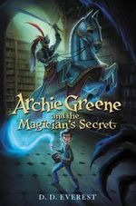 Archie Greene and the Magician's Secret - D D Everest
