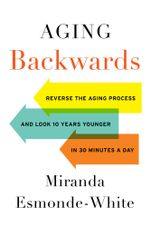 Aging Backwards : Reverse the Aging Process and Look 10 Years Younger in 30 Minutes a Day - Miranda Esmonde-White